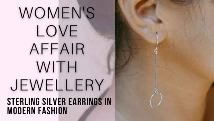 Spotlight On Sterling Silver Earrings & Why Modern Women Love Them