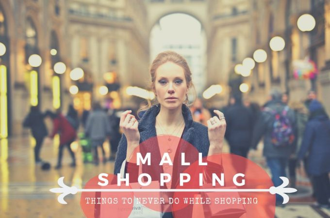 Never Do These If You're Going Shopping At The Mall